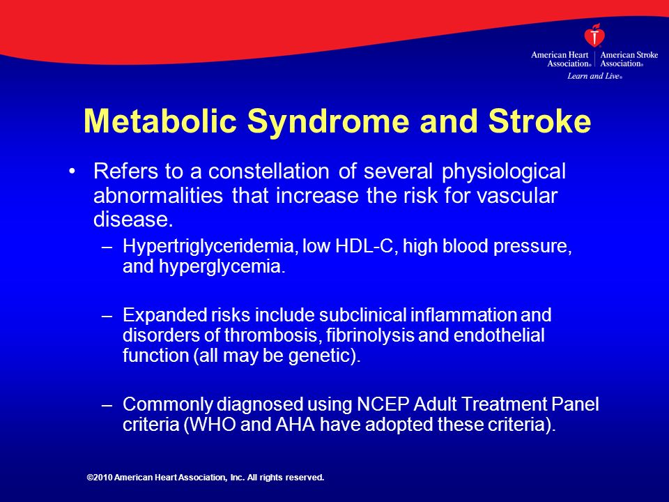 Metabolic Syndrome and Stroke Refers to a constellation of several physiological abnormalities that increase the risk for vascular disease. – –Hypertr