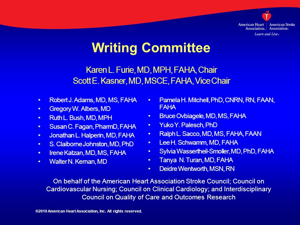 Writing Committee Karen L. Furie, MD, MPH, FAHA, Chair Scott E. Kasner, MD, MSCE, FAHA, Vice Chair Robert J. Adams, MD, MS, FAHA Gregory W. Albers, MD