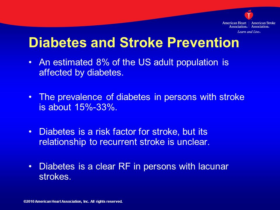 Diabetes and Stroke Prevention An estimated 8% of the US adult population is affected by diabetes. The prevalence of diabetes in persons with stroke i