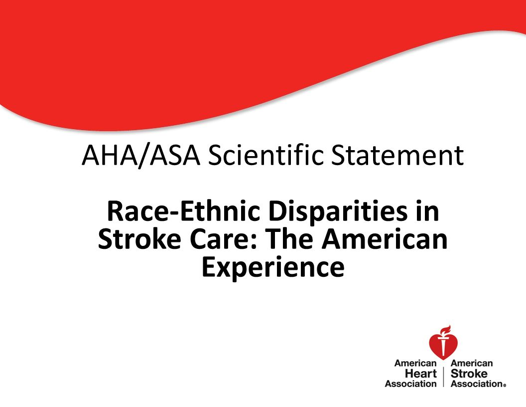 AHA/ASA Scientific Statement Race-Ethnic Disparities in Stroke Care: The American Experience 0