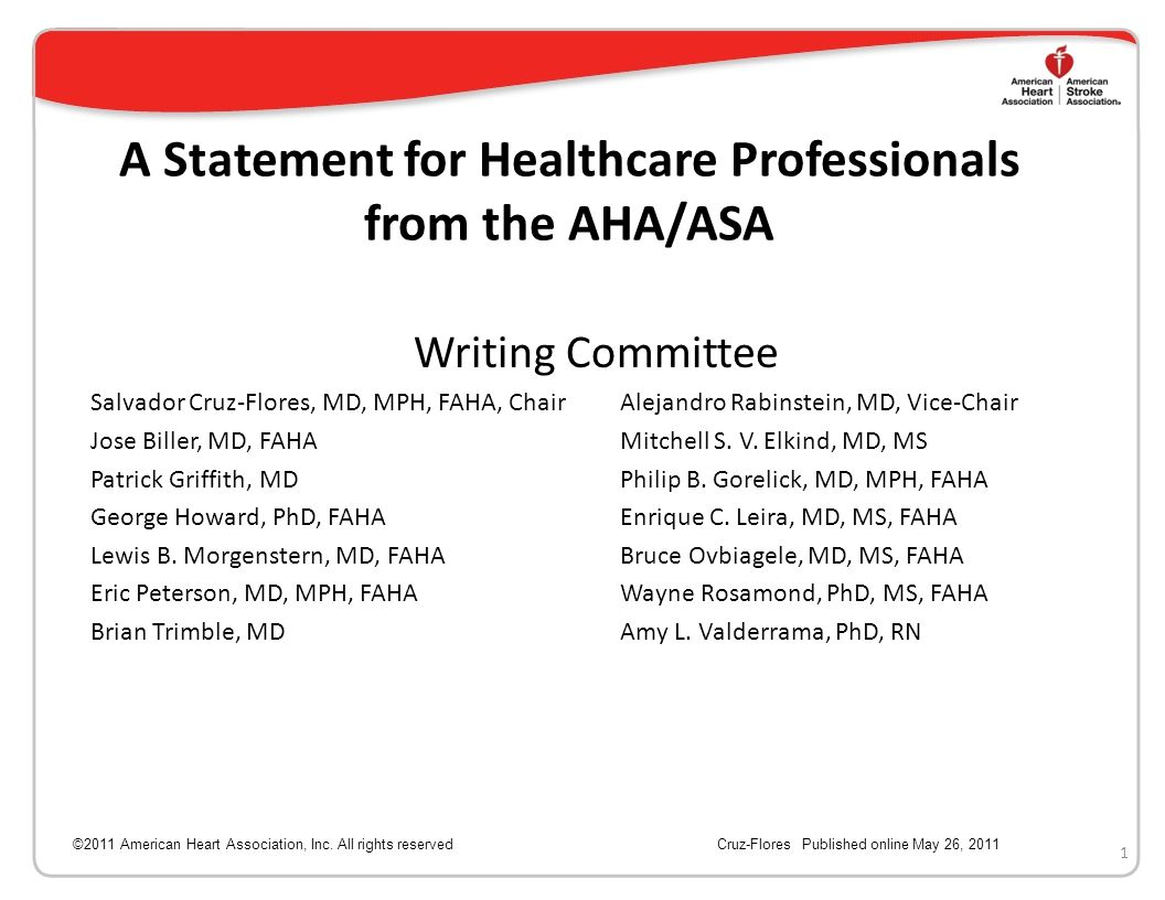 A Statement for Healthcare Professionals from the AHA/ASA Writing Committee Salvador Cruz-Flores, MD, MPH, FAHA, ChairAlejandro Rabinstein, MD, Vice-Chair Jose Biller, MD, FAHAMitchell S.
