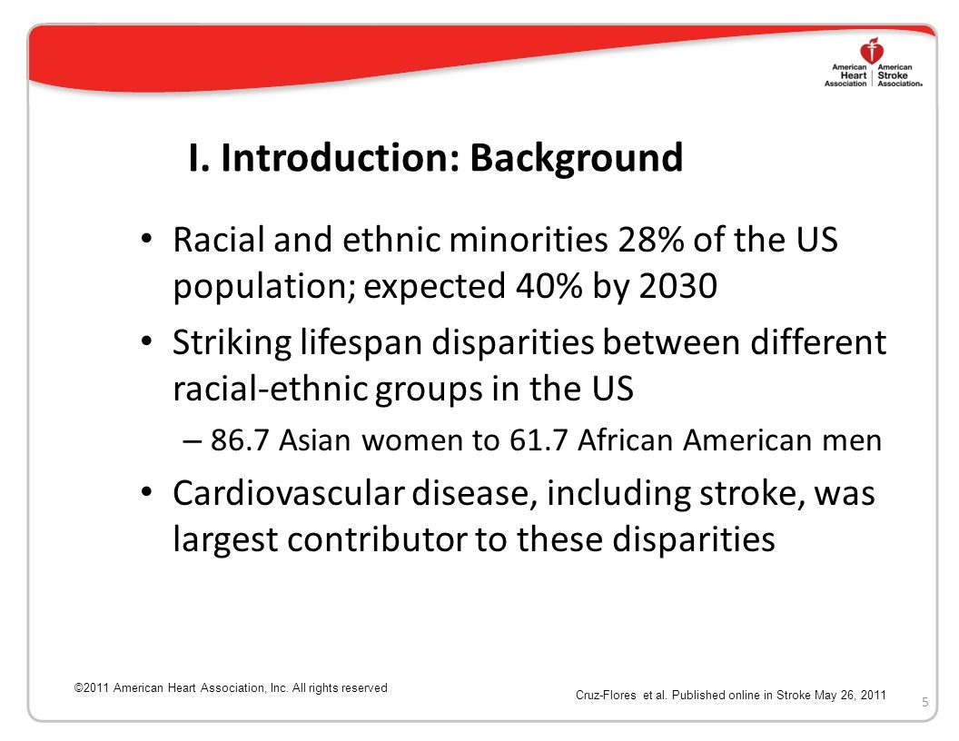 Recommendations Standardize definitions for racial and ethnic groups Implement programs to increase stroke awareness Establish programs to increase provider cultural competence Promote research to better define factors contribute to disparities 25 ©2011 American Heart Association, Inc.