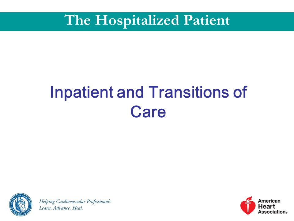 Inpatient and Transitions of Care The Hospitalized Patient