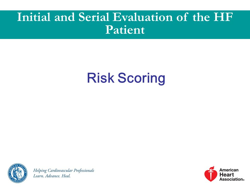 Risk Scoring Initial and Serial Evaluation of the HF Patient