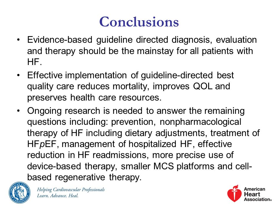 Evidence-based guideline directed diagnosis, evaluation and therapy should be the mainstay for all patients with HF. Effective implementation of guide