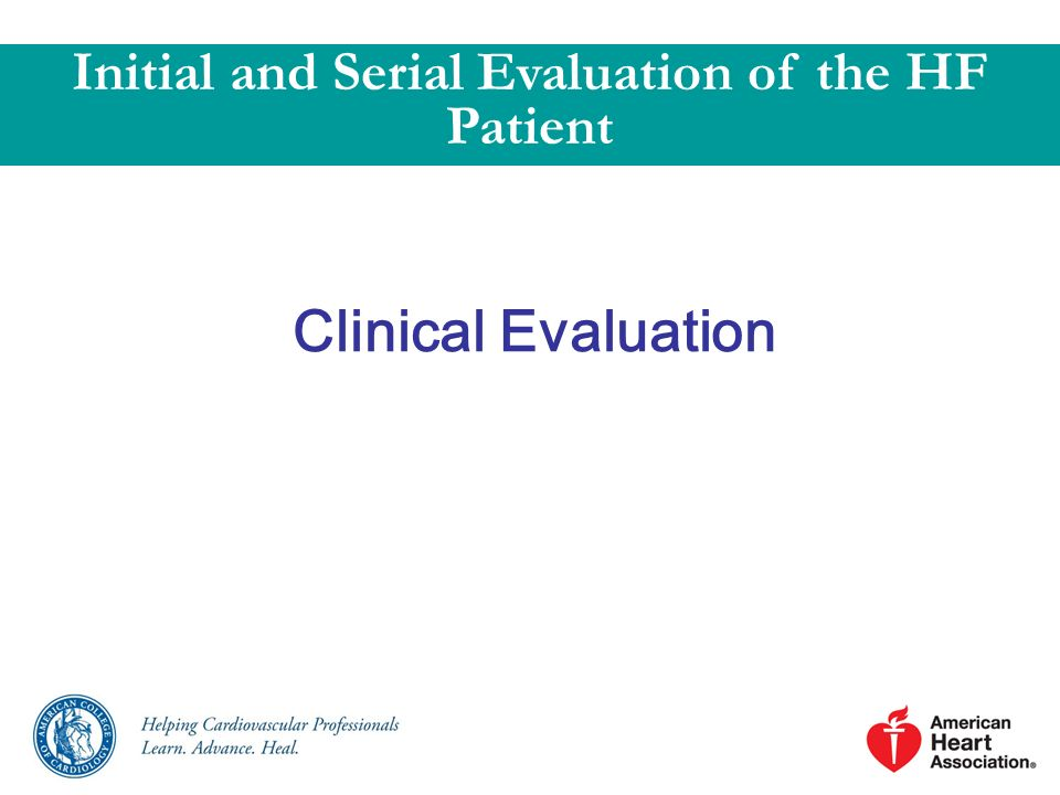 Clinical Evaluation Initial and Serial Evaluation of the HF Patient