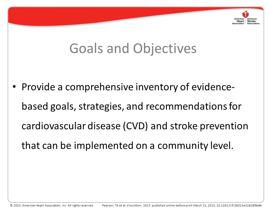 Goals and Objectives Provide a comprehensive inventory of evidence- based goals, strategies, and recommendations for cardiovascular disease (CVD) and stroke prevention that can be implemented on a community level.