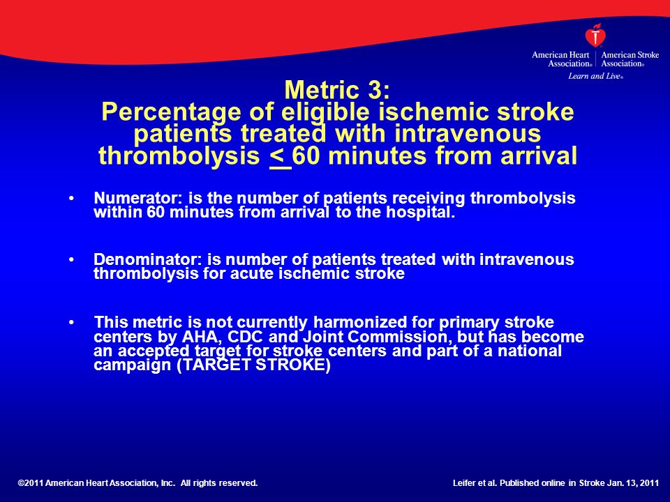 Metric 3: Percentage of eligible ischemic stroke patients treated with intravenous thrombolysis < 60 minutes from arrival Numerator: is the number of