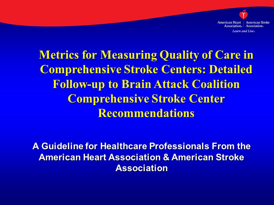 A Guideline for Healthcare Professionals From the American Heart Association & American Stroke Association Metrics for Measuring Quality of Care in Co