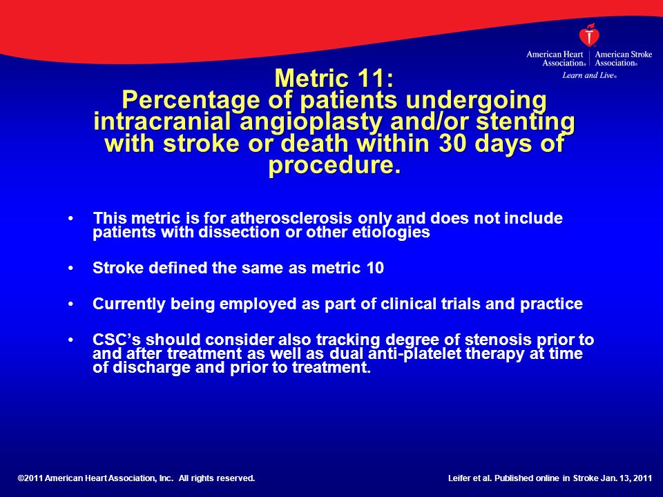 Metric 11: Percentage of patients undergoing intracranial angioplasty and/or stenting with stroke or death within 30 days of procedure. This metric is