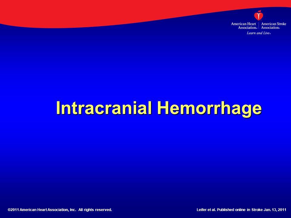 Intracranial Hemorrhage ©2011 American Heart Association, Inc. All rights reserved.Leifer et al. Published online in Stroke Jan. 13, 2011