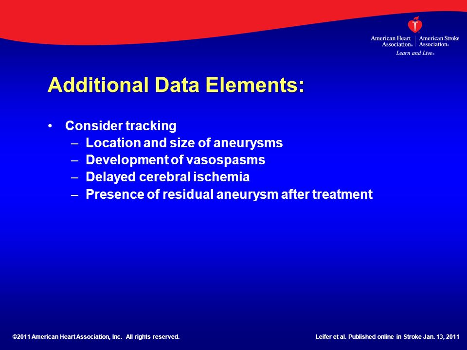 Additional Data Elements: Consider tracking – –Location and size of aneurysms – –Development of vasospasms – –Delayed cerebral ischemia – –Presence of