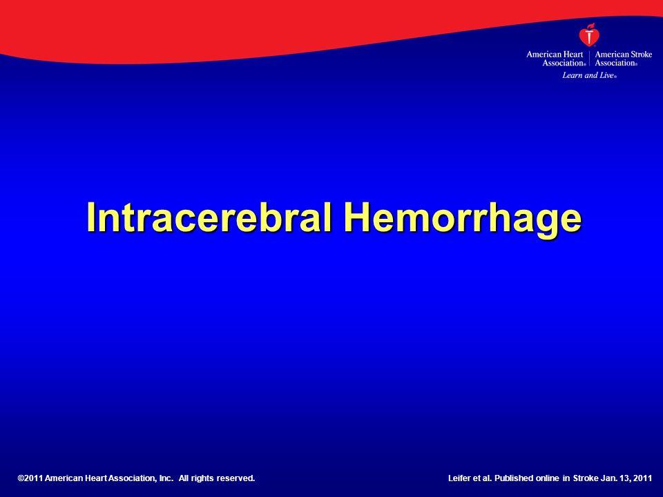 Intracerebral Hemorrhage ©2011 American Heart Association, Inc. All rights reserved.Leifer et al. Published online in Stroke Jan. 13, 2011