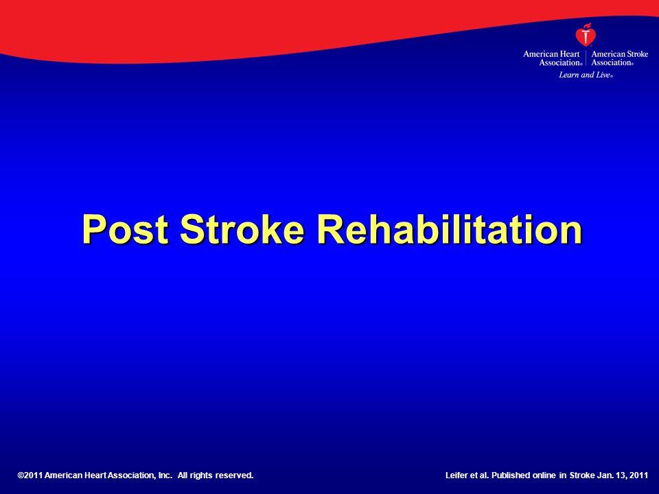 Post Stroke Rehabilitation ©2011 American Heart Association, Inc. All rights reserved.Leifer et al. Published online in Stroke Jan. 13, 2011