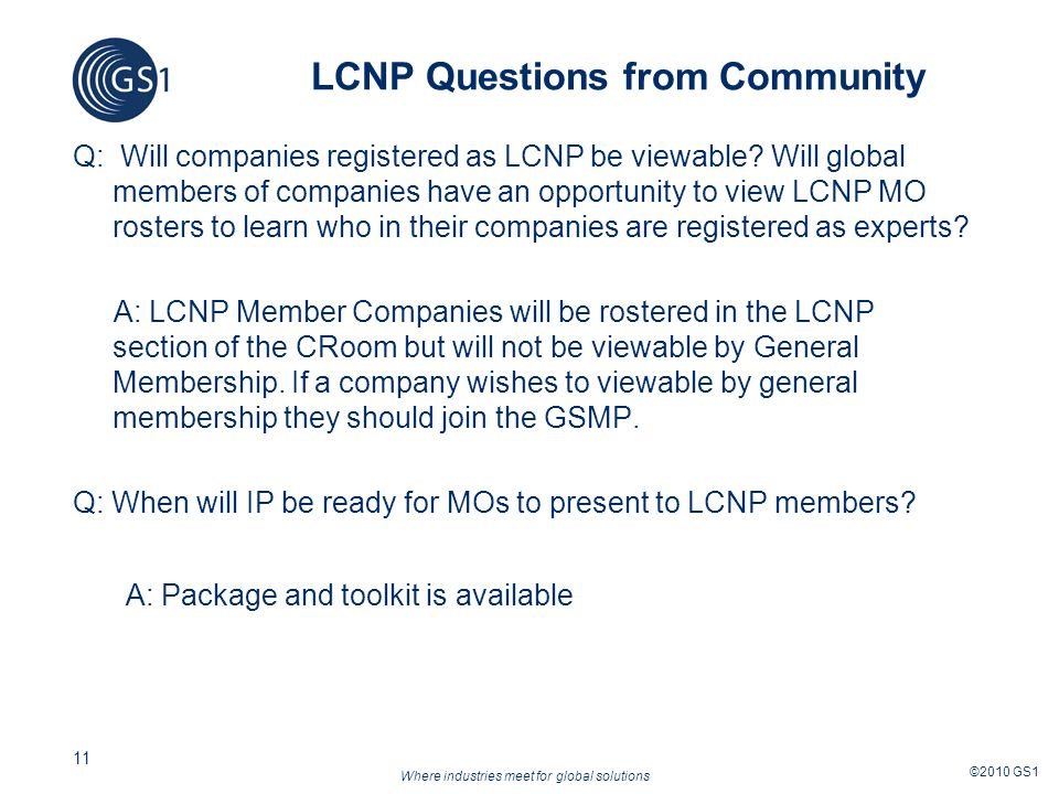 Where industries meet for global solutions ©2010 GS1 11 LCNP Questions from Community Q: Will companies registered as LCNP be viewable.