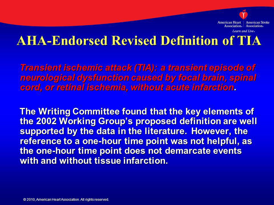 © 2010, American Heart Association. All rights reserved. AHA-Endorsed Revised Definition of TIA Transient ischemic attack (TIA): a transient episode o
