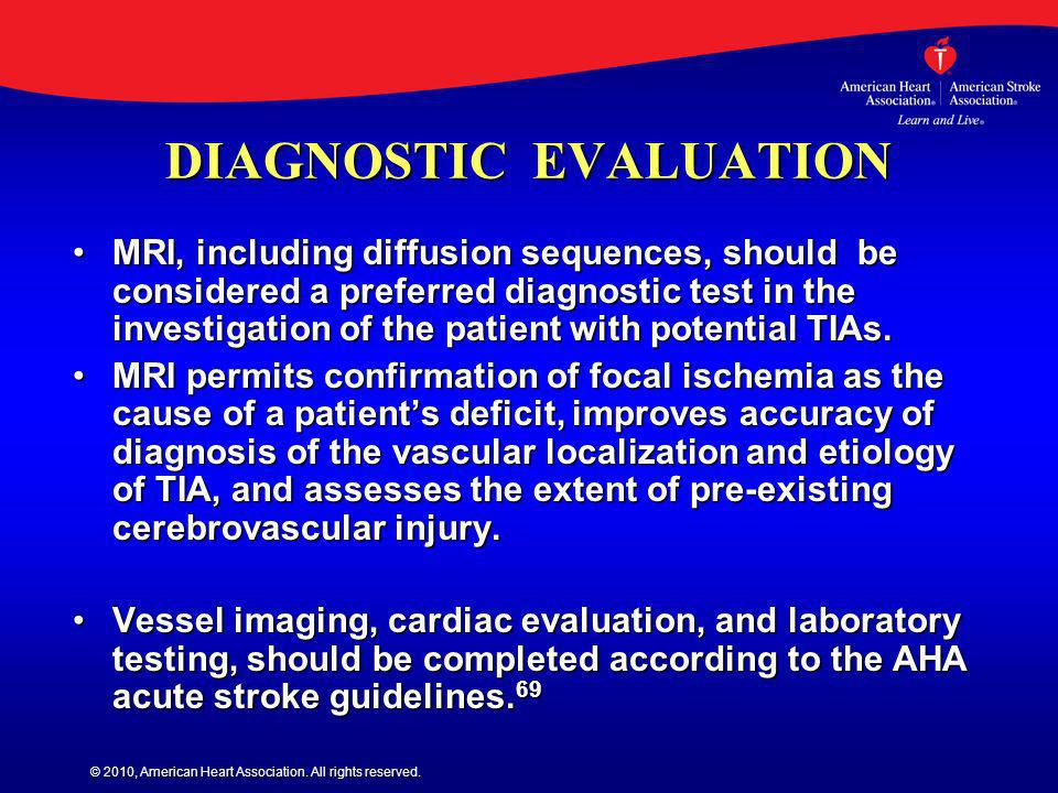 © 2010, American Heart Association. All rights reserved. DIAGNOSTIC EVALUATION DIAGNOSTIC EVALUATION MRI, including diffusion sequences, should be con