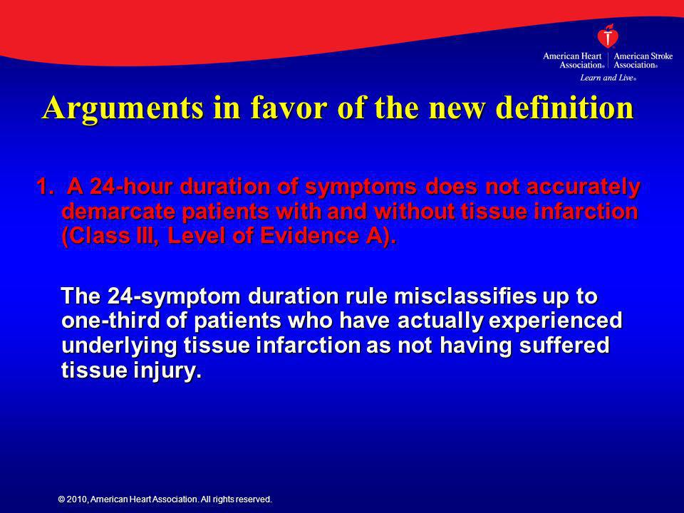 © 2010, American Heart Association. All rights reserved. Arguments in favor of the new definition 1. A 24-hour duration of symptoms does not accuratel