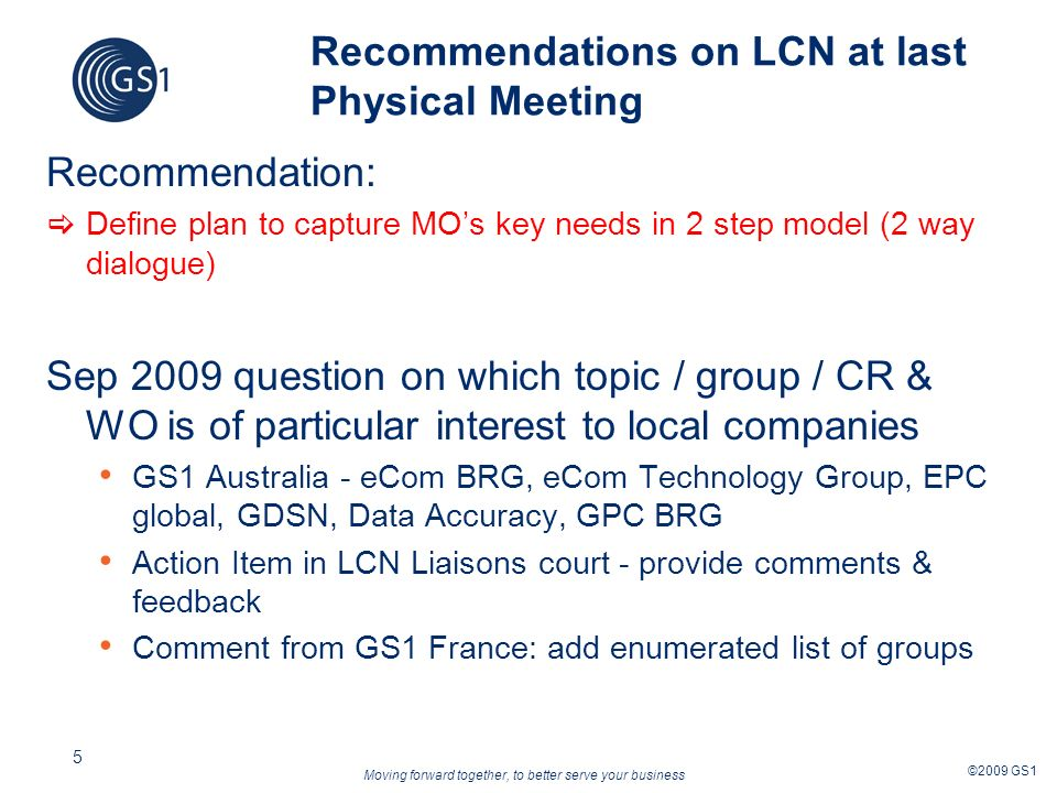 Moving forward together, to better serve your business ©2009 GS1 5 Recommendations on LCN at last Physical Meeting Recommendation: Define plan to capt