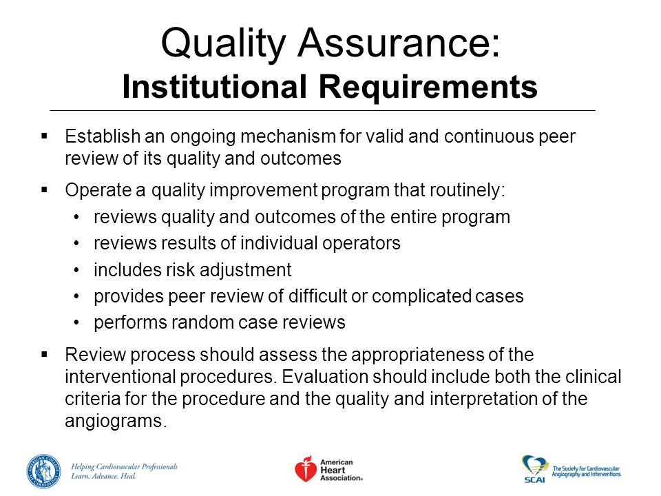 Quality Assurance: Institutional Requirements Establish an ongoing mechanism for valid and continuous peer review of its quality and outcomes Operate
