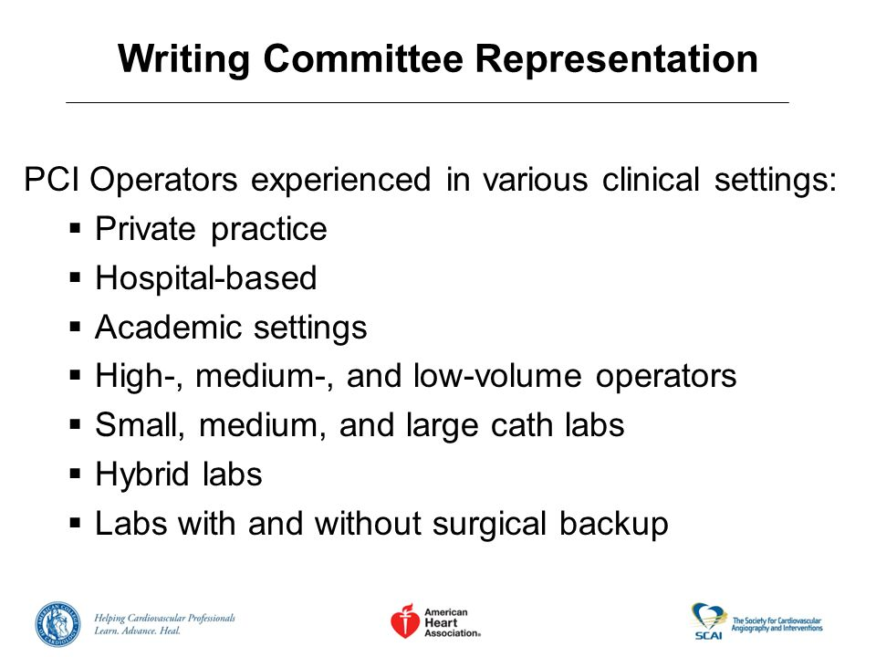 Writing Committee Representation Physicians with Experience In: Radial access Femoral access Systems of care for patients presenting with AMI Quality Assurance Clinical Research on PCI Outcomes