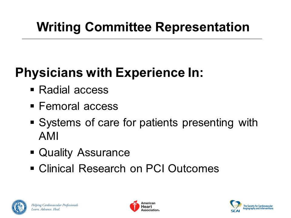 Writing Committee Representation Broad clinical experience with considerable previous PCI experience Cardiac surgeon CV training program directors Cath lab directors who have managed a broad cross-section of interventional operators General cardiologists