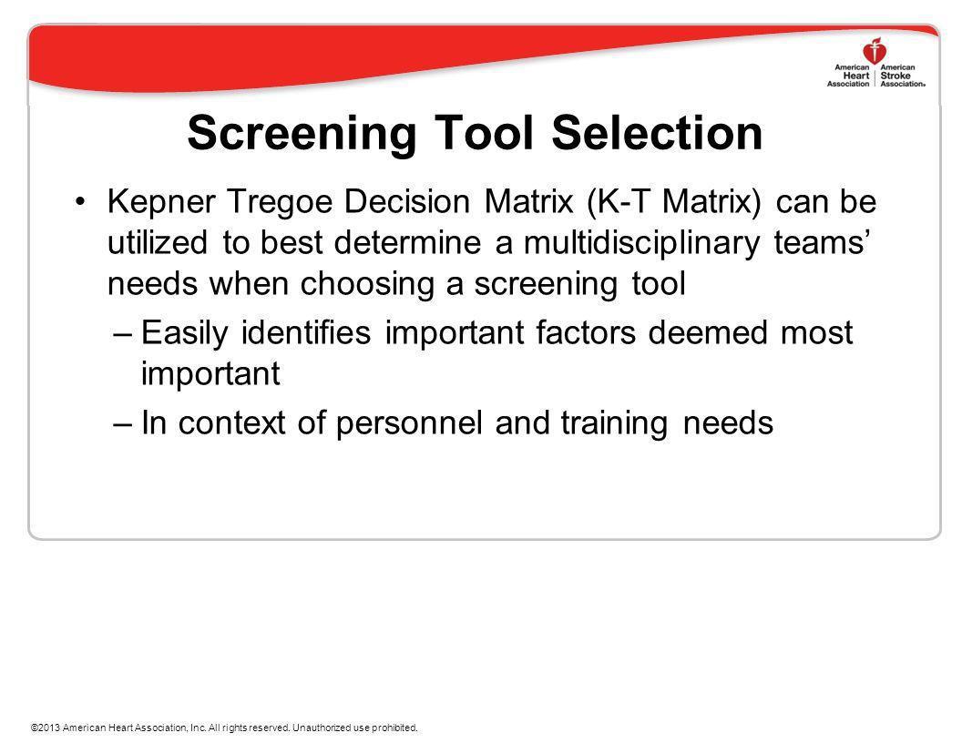 Screening Tool Selection Kepner Tregoe Decision Matrix (K-T Matrix) can be utilized to best determine a multidisciplinary teams needs when choosing a