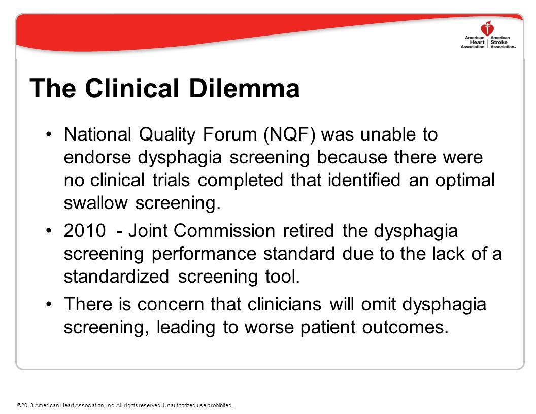 The Clinical Dilemma National Quality Forum (NQF) was unable to endorse dysphagia screening because there were no clinical trials completed that ident