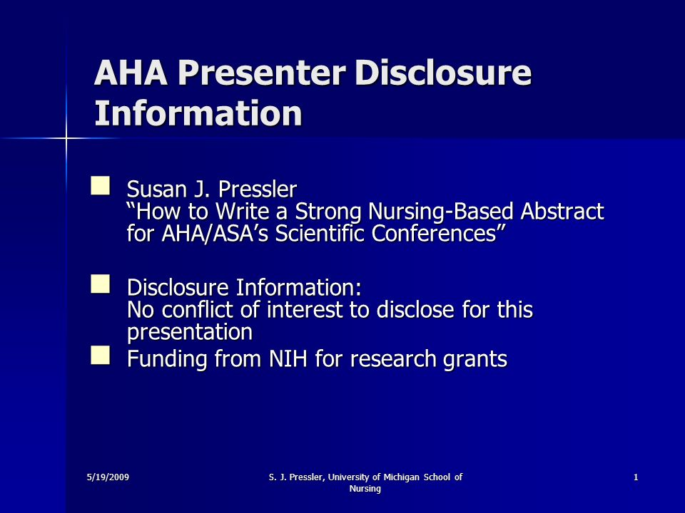 5/19/2009S. J. Pressler, University of Michigan School of Nursing 1 AHA Presenter Disclosure Information Susan J. Pressler How to Write a Strong Nursi