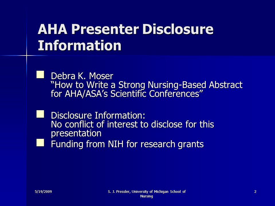 5/19/2009S. J. Pressler, University of Michigan School of Nursing 2 AHA Presenter Disclosure Information Debra K. Moser How to Write a Strong Nursing-