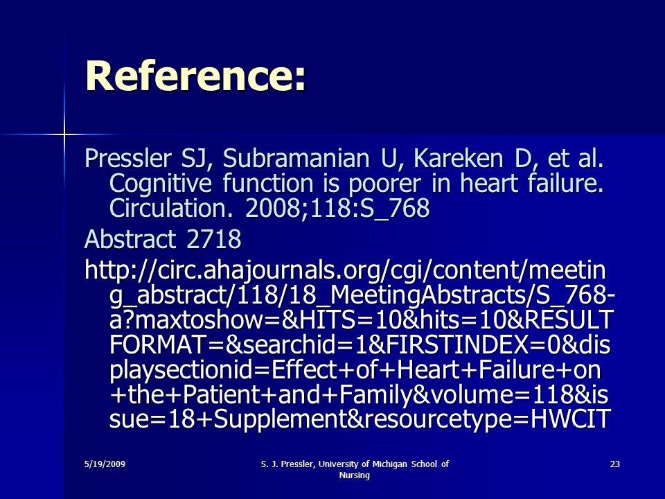 5/19/2009S. J. Pressler, University of Michigan School of Nursing 23 Reference: Pressler SJ, Subramanian U, Kareken D, et al. Cognitive function is po