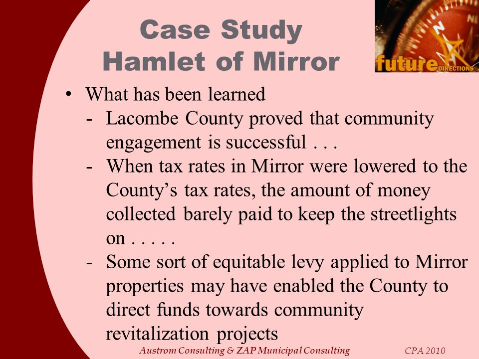 Austrom Consulting & ZAP Municipal Consulting CPA 2010 Case Study Hamlet of Mirror What has been learned -Lacombe County proved that community engagem