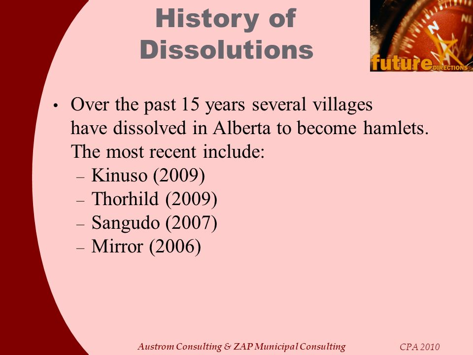 Austrom Consulting & ZAP Municipal Consulting CPA 2010 Over the past 15 years several villages have dissolved in Alberta to become hamlets. The most r