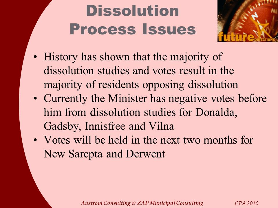 Austrom Consulting & ZAP Municipal Consulting CPA 2010 Dissolution Process Issues History has shown that the majority of dissolution studies and votes