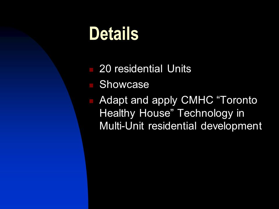 Details 20 residential Units Showcase Adapt and apply CMHC Toronto Healthy House Technology in Multi-Unit residential development