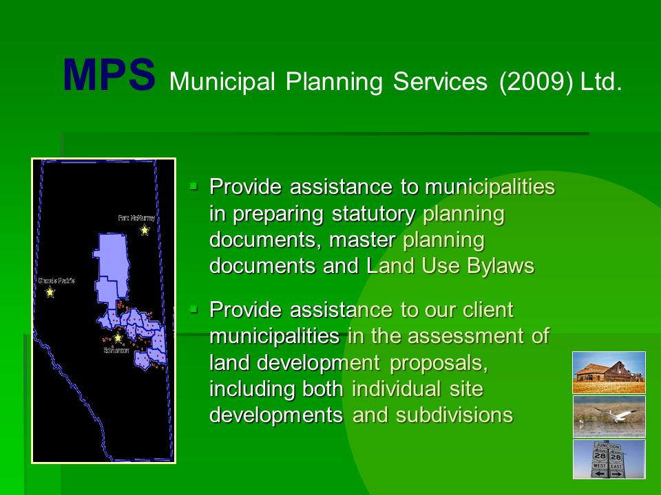 Provide assistance to municipalities in preparing statutory planning documents, master planning documents and Land Use Bylaws Provide assistance to municipalities in preparing statutory planning documents, master planning documents and Land Use Bylaws Provide assistance to our client municipalities in the assessment of land development proposals, including both individual site developments and subdivisions Provide assistance to our client municipalities in the assessment of land development proposals, including both individual site developments and subdivisions