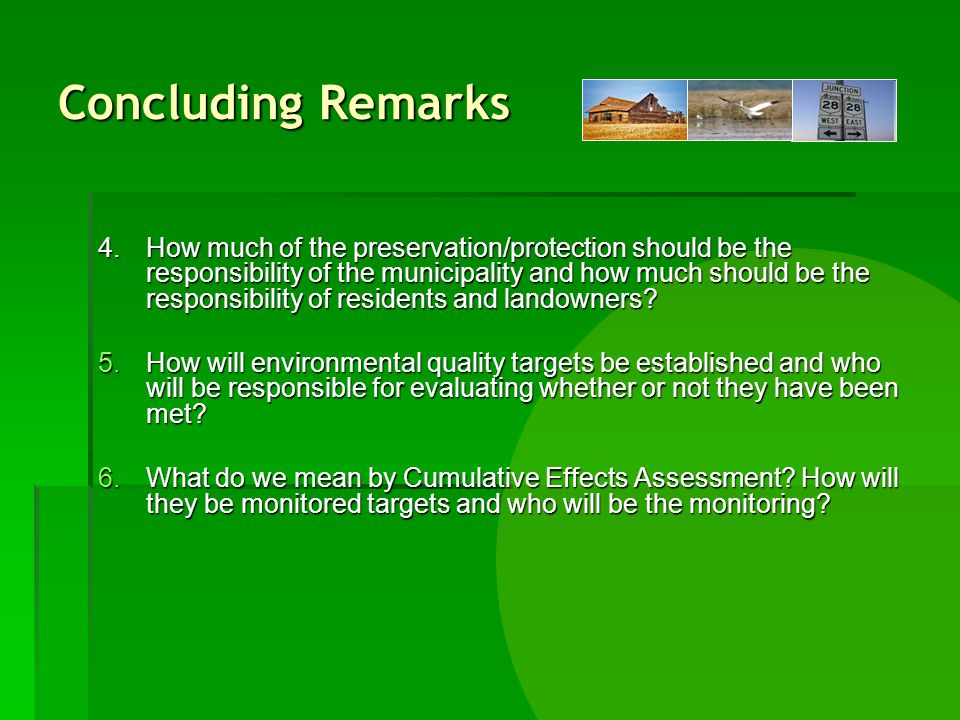 Concluding Remarks 4.How much of the preservation/protection should be the responsibility of the municipality and how much should be the responsibility of residents and landowners.