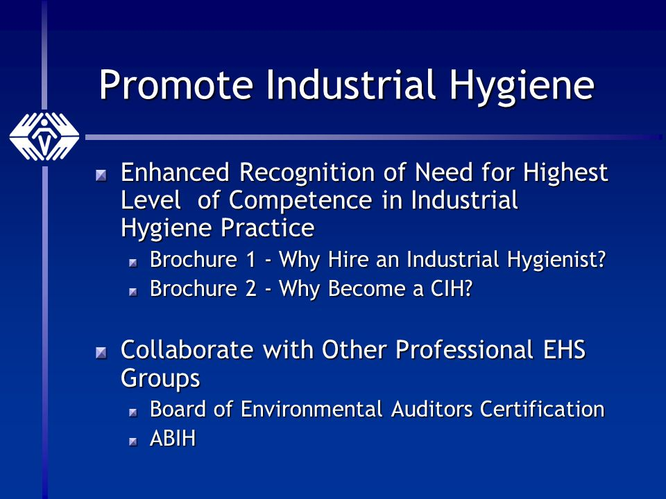 Promote Industrial Hygiene Enhanced Recognition of Need for Highest Level of Competence in Industrial Hygiene Practice Brochure 1 - Why Hire an Industrial Hygienist.