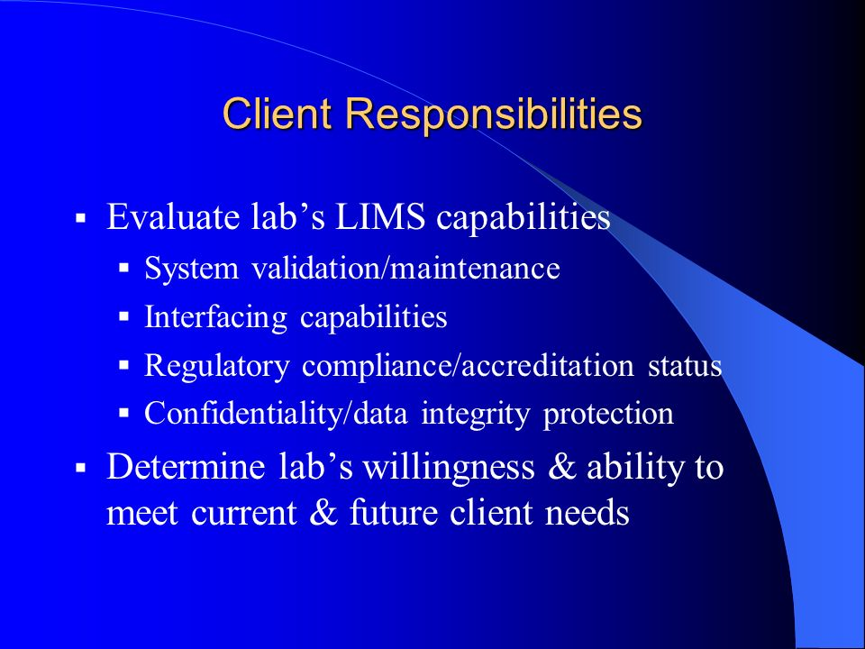 LIMS of the Future Provide a complete database management service Direct downloads of field sampling data into LIMS, eliminating multiple entries of the same data Direct uploads of laboratory data to the database, eliminating multiple entries of the same information Standardized interfaces minimizing the need to build custom interfaces