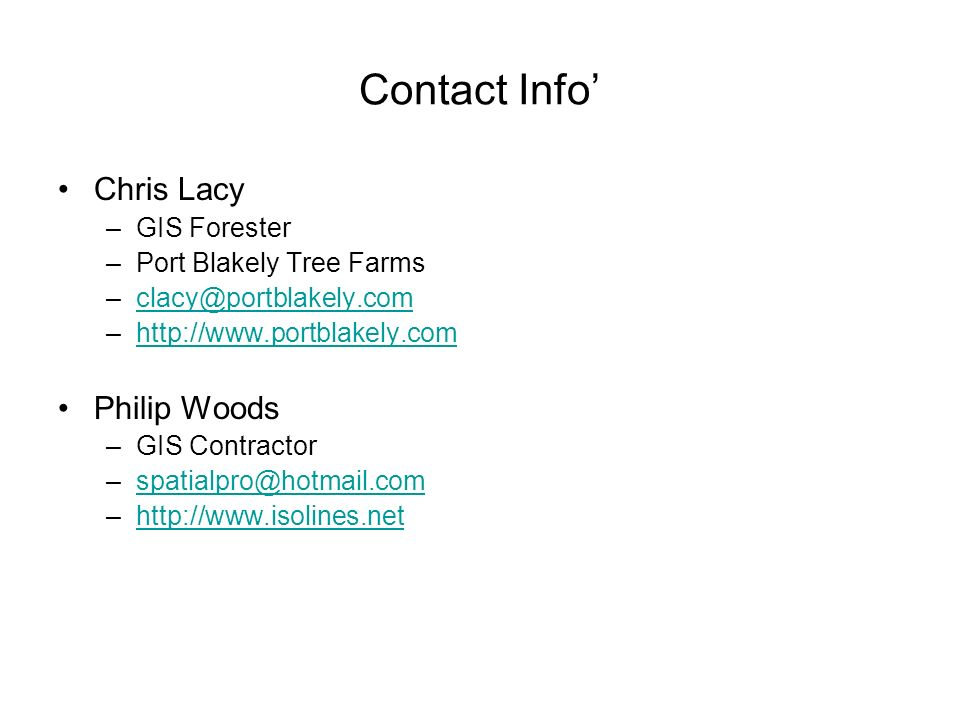 Contact Info Chris Lacy –GIS Forester –Port Blakely Tree Farms –clacy@portblakely.comclacy@portblakely.com –http://www.portblakely.comhttp://www.portb