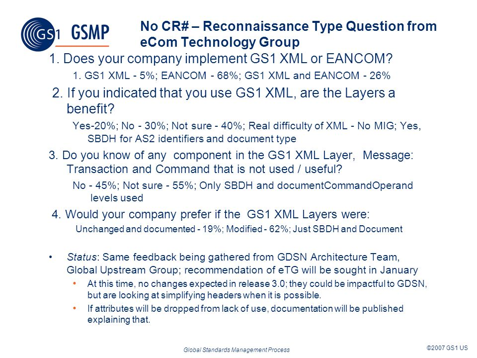 Global Standards Management Process ©2007 GS1 US No CR# – Reconnaissance Type Question from eCom Technology Group 1. Does your company implement GS1 X