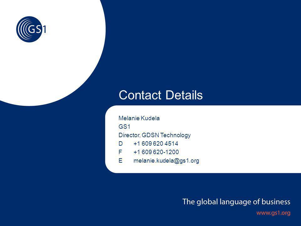 Global Standards Management Process ©2007 GS1 US Contact Details Melanie Kudela GS1 Director, GDSN Technology D+1 609 620 4514 F+1 609 620-1200 Emelanie.kudela@gs1.org
