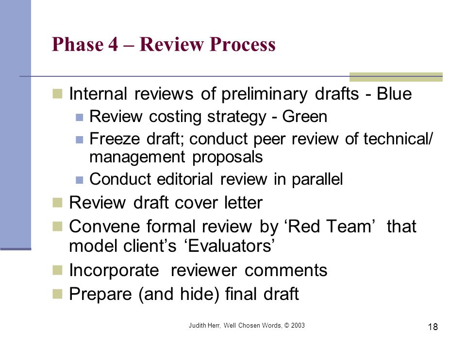 Judith Herr, Well Chosen Words, © 2003 18 Phase 4 – Review Process Internal reviews of preliminary drafts - Blue Review costing strategy - Green Freez