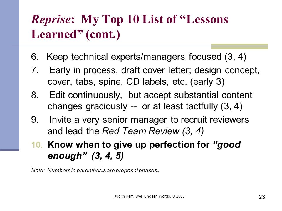 Judith Herr, Well Chosen Words, © 2003 23 Reprise: My Top 10 List of Lessons Learned (cont.) 6. Keep technical experts/managers focused (3, 4) 7. Earl