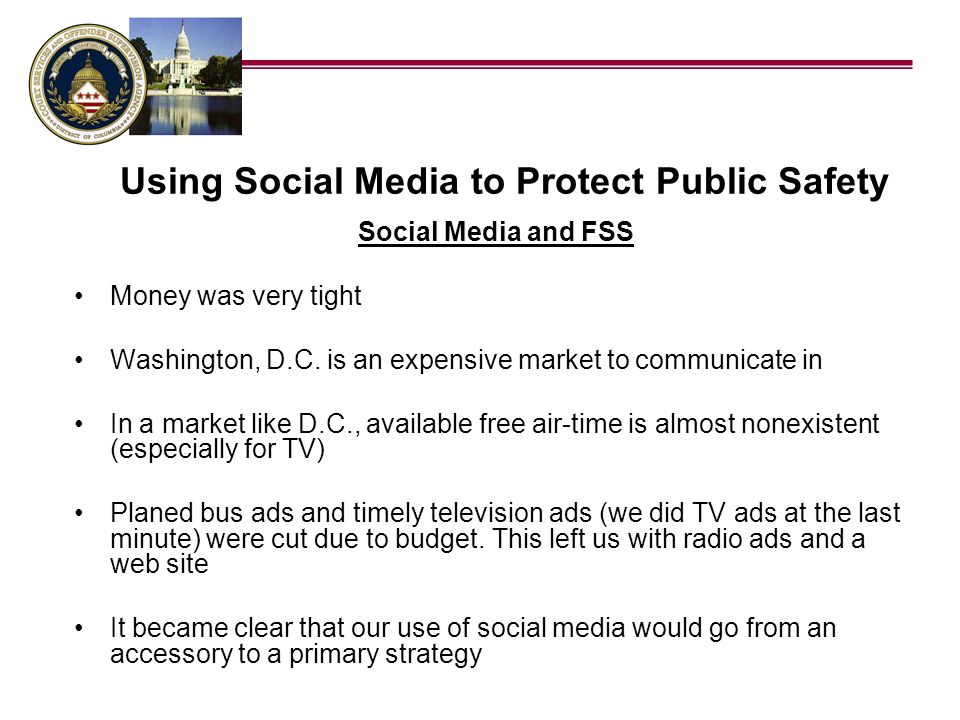 Using Social Media to Protect Public Safety Social Media and FSS Money was very tight Washington, D.C. is an expensive market to communicate in In a m