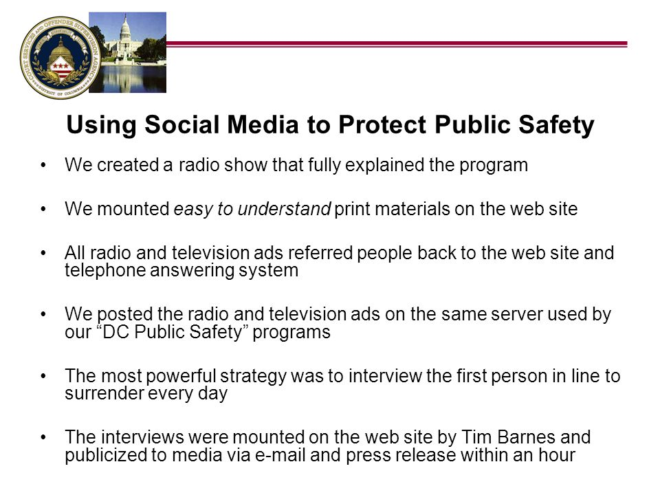 Using Social Media to Protect Public Safety These individuals told compelling stories that resonated with the mainstream media and they presented those stories to the public at a crucial time of the campaign One offender walked several miles to the site beginning at 3:00 a.m.
