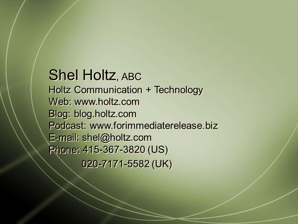 Shel Holtz, ABC Holtz Communication + Technology Web: www.holtz.com Blog: blog.holtz.com Podcast: www.forimmediaterelease.biz E-mail: shel@holtz.com Phone: 415-367-3820 (US) 020-7171-5582 (UK) Shel Holtz, ABC Holtz Communication + Technology Web: www.holtz.com Blog: blog.holtz.com Podcast: www.forimmediaterelease.biz E-mail: shel@holtz.com Phone: 415-367-3820 (US) 020-7171-5582 (UK)