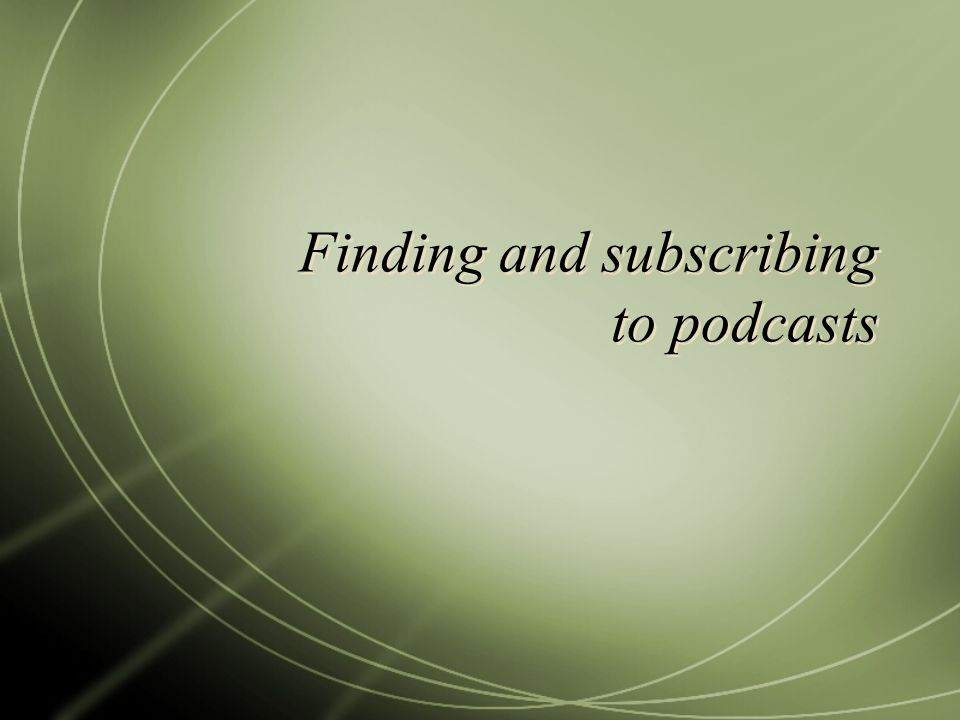Finding and subscribing to podcasts