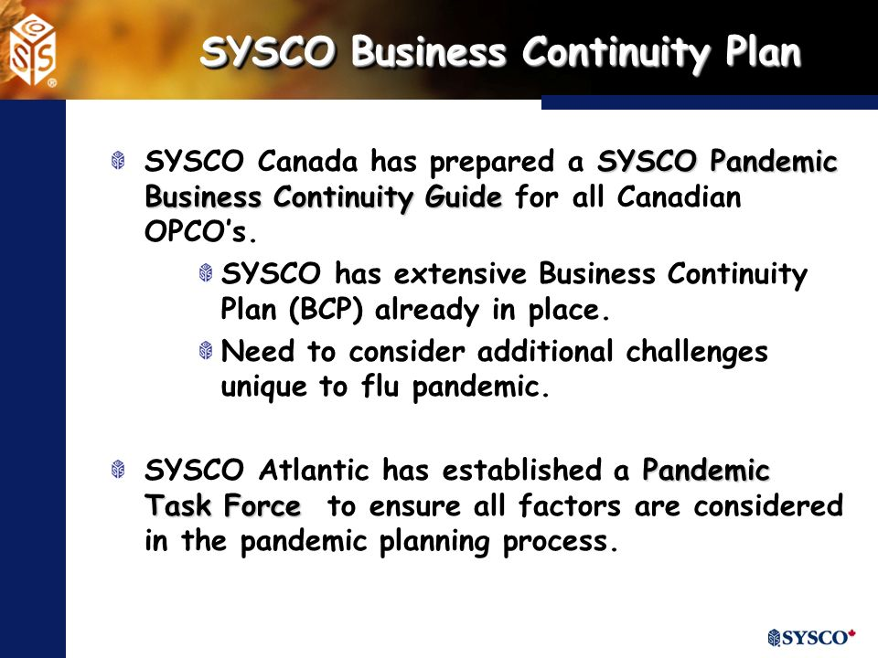 SYSCO Business Continuity Plan SYSCO Pandemic Business Continuity Guide SYSCO Canada has prepared a SYSCO Pandemic Business Continuity Guide for all Canadian OPCOs.