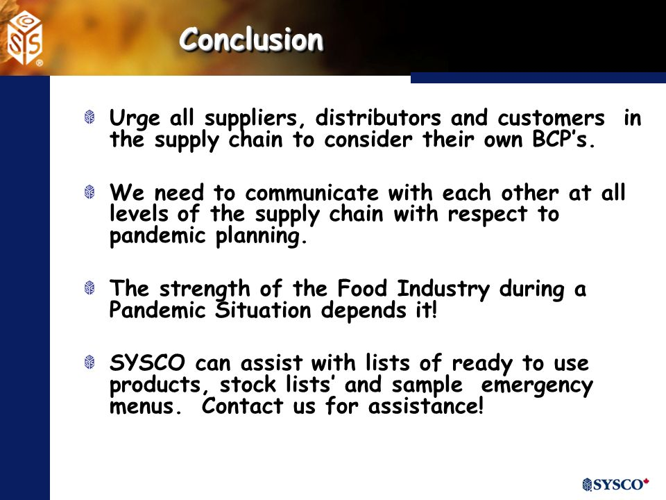 ConclusionConclusion Urge all suppliers, distributors and customers in the supply chain to consider their own BCPs.